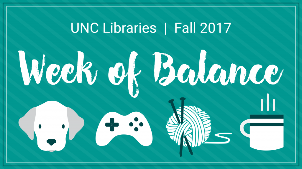 UNC Libraries Fall 2017 Week of Balance graphic