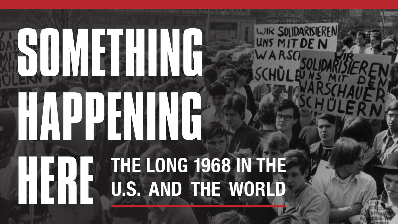 "Lecture: ""Something Happening Here: The Long 1968 in the US and the World"""