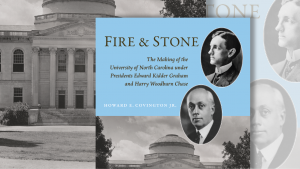 Fire and Stone: The Making of the University of North Carolina under Presidents Edward Kidder Graham and Harry Woodburn Chase. Book cover detail.