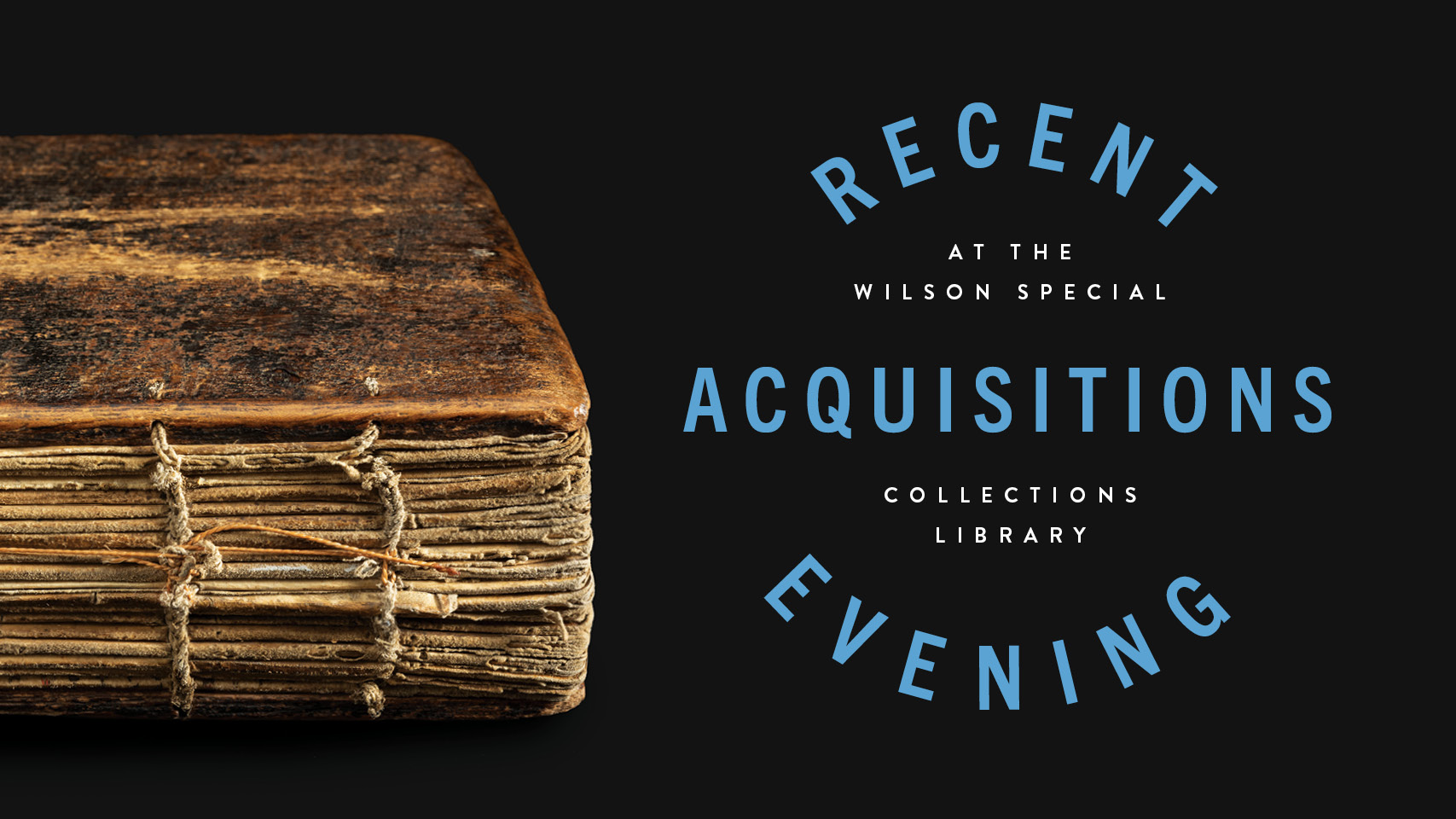 Recent Acquisitions Evening at Wilson Library April 4