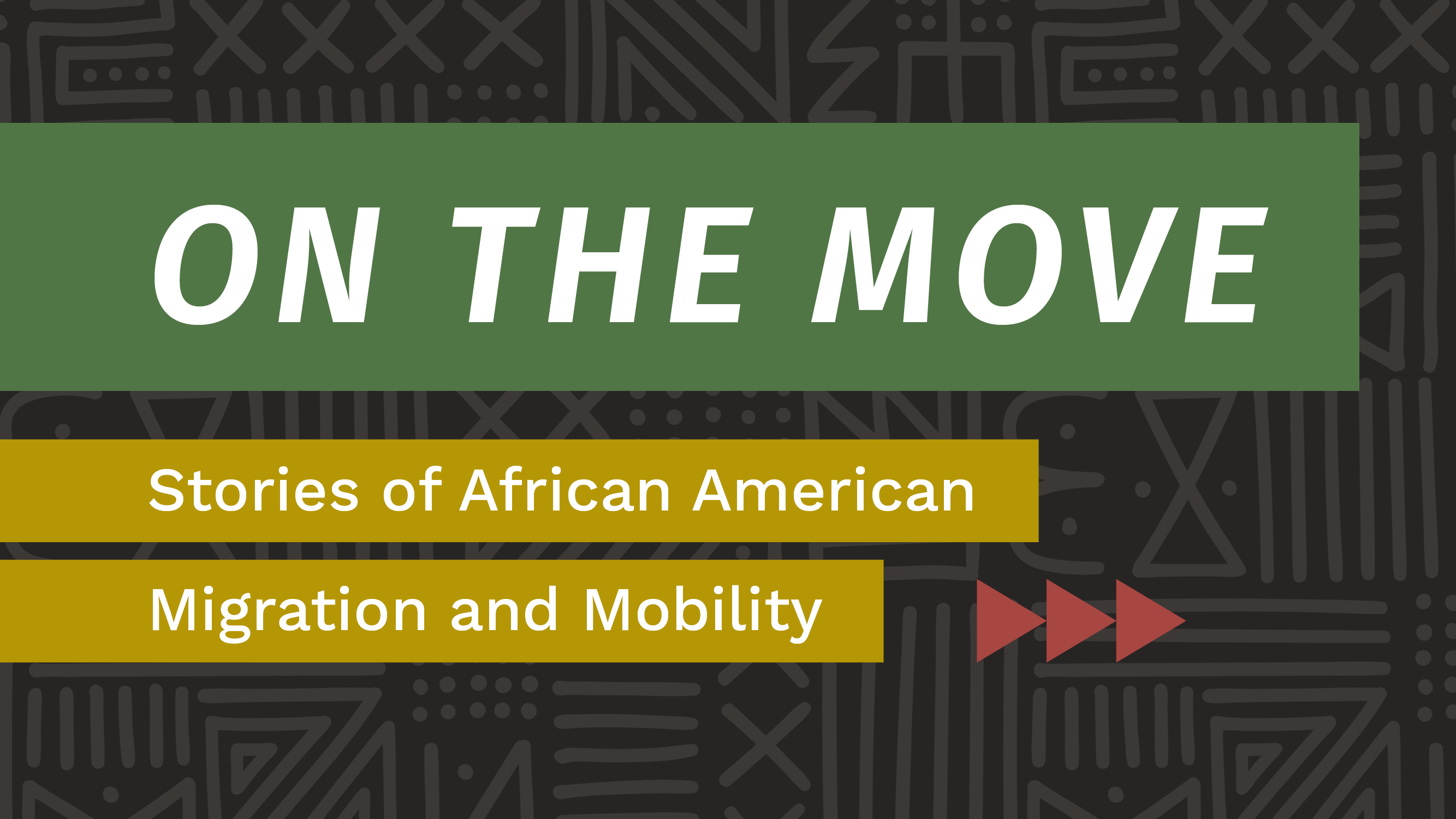 On the Move: Stories of African American Migration and Mobility