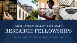 Wilson Special Collections Library Research Fellowships The University of North Carolina at Chapel Hill