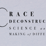 Race Deconstructed: Science and the Making of Difference