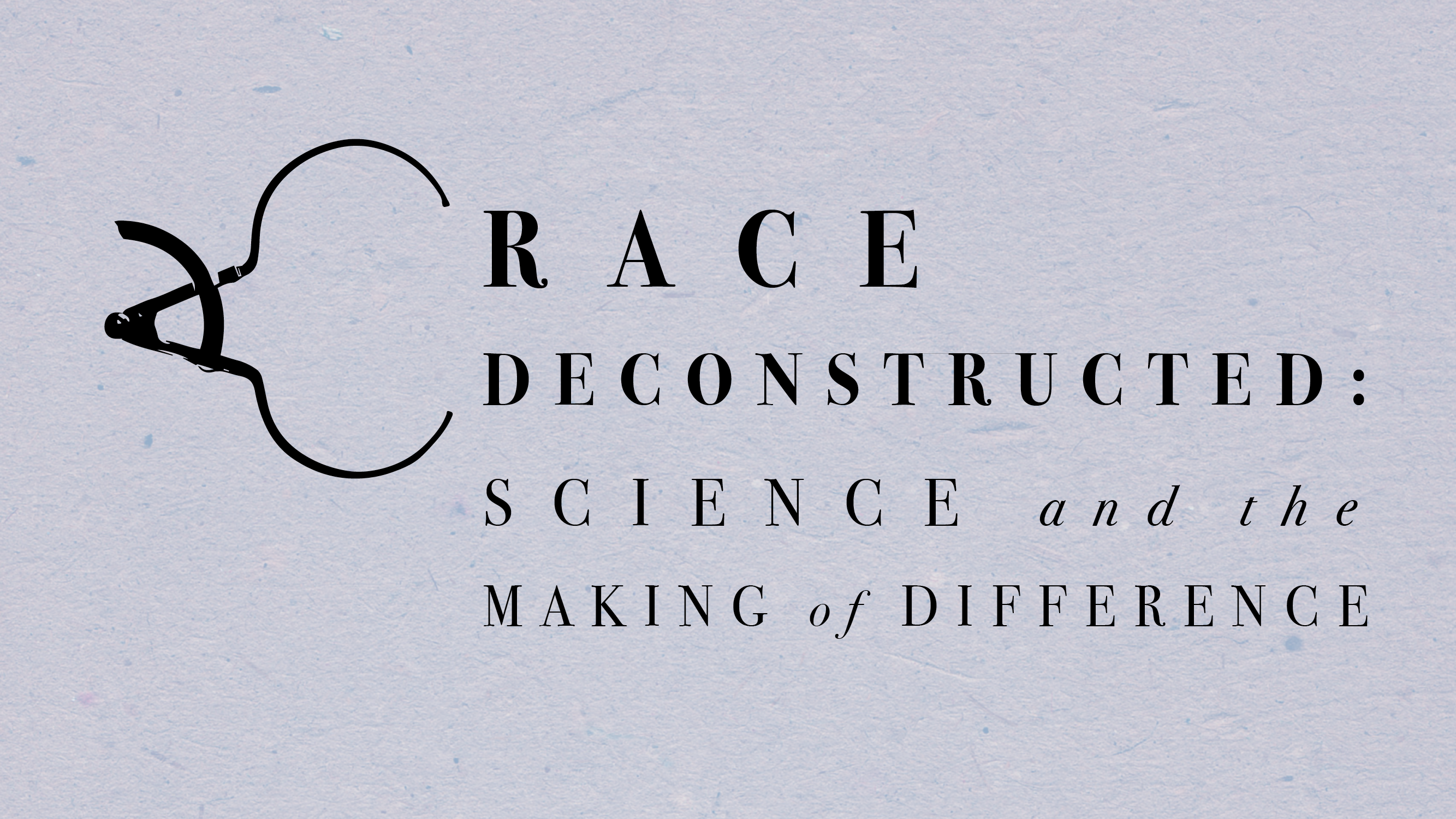 EXHIBITION TEMPORARILY CLOSED: Race Deconstructed: Science and the Making of Difference