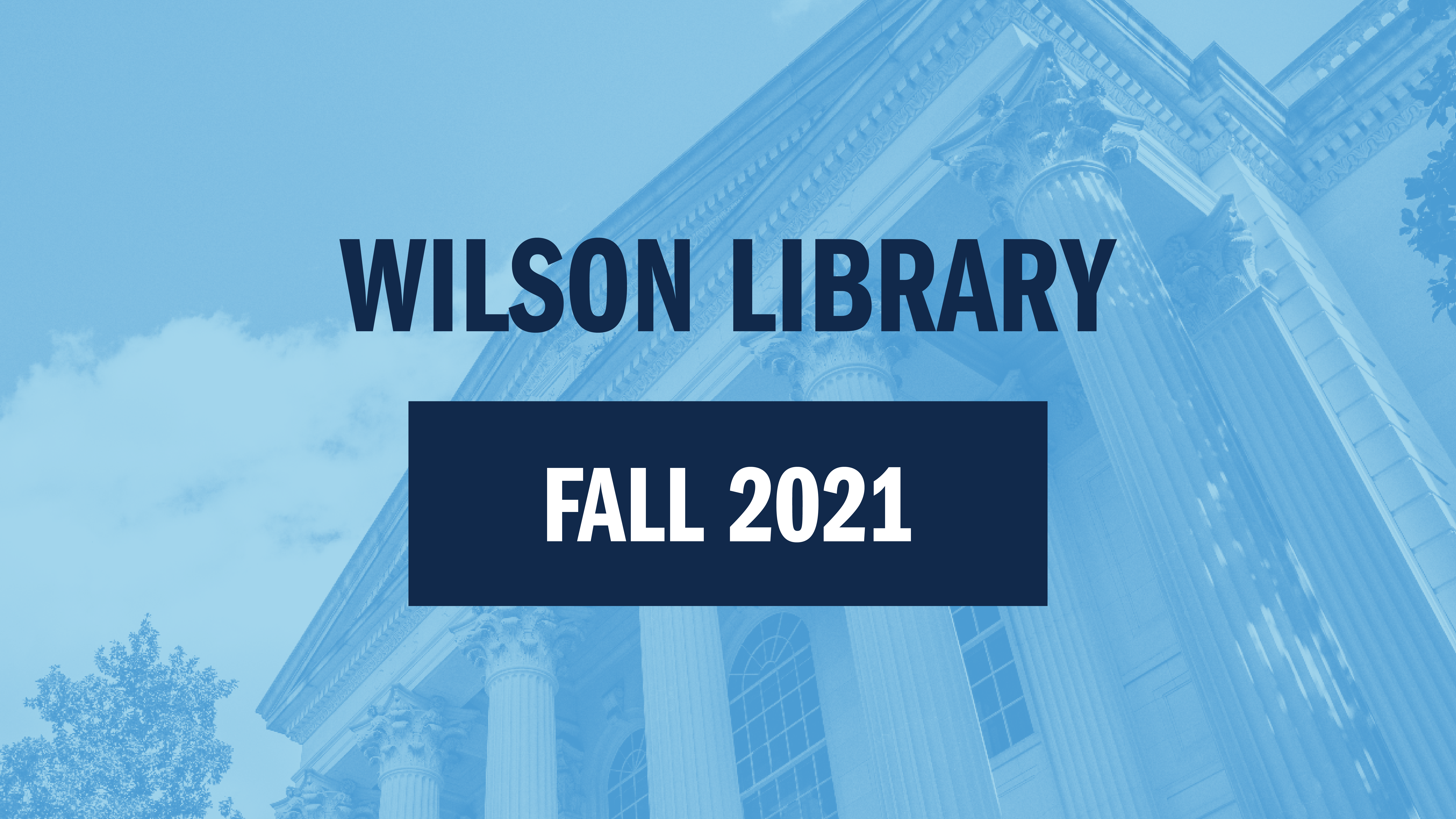 Wilson Library Welcomes You to the 2021-2022 Academic Year