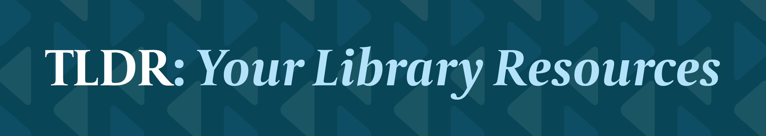 TLDR Your Library Resources
